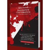 Baldatun Tayyibatun – A Land Most Goodly