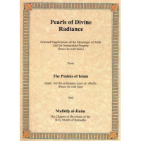 Pearls of Divine Radiance - From The Psalms of Islam and Mafatih al-Jinan