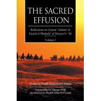 The Sacred Effusion- Reflection on Ziyarat Ashura Vol 1