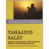 Tahajjud Salat - Merits, Preparations, Comprehensive Method, Supplications etc