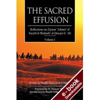 The Sacred Effusion- Reflection on Ziyarat Ashura Vol 1 - Downloadable Version (EPUB and MOBI)